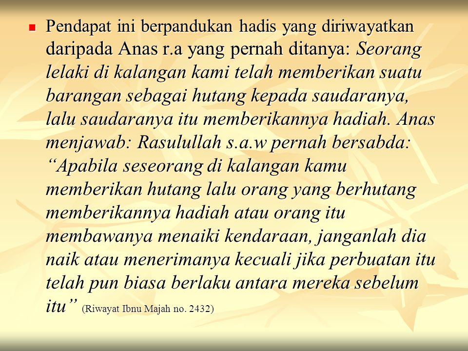 Pendapat ini berpandukan hadis yang diriwayatkan daripada Anas r.a yang pernah ditanya: Seorang lelaki di kalangan kami telah memberikan suatu baranga