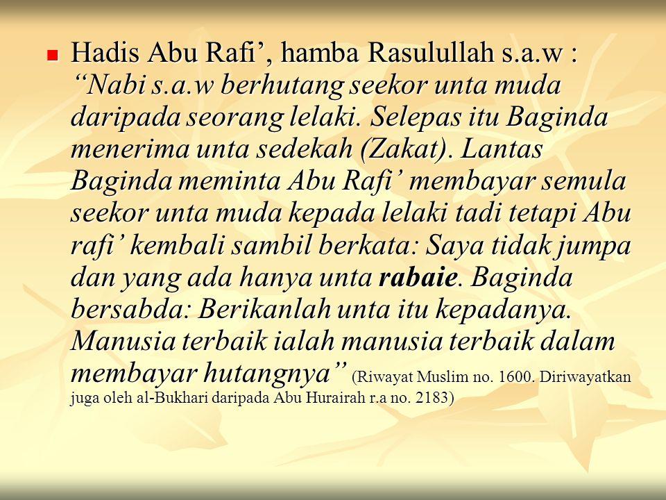 """Hadis Abu Rafi', hamba Rasulullah s.a.w : """"Nabi s.a.w berhutang seekor unta muda daripada seorang lelaki. Selepas itu Baginda menerima unta sedekah (Z"""