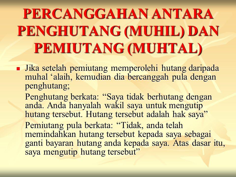 PERCANGGAHAN ANTARA PENGHUTANG (MUHIL) DAN PEMIUTANG (MUHTAL) Jika setelah pemiutang memperolehi hutang daripada muhal 'alaih, kemudian dia bercanggah