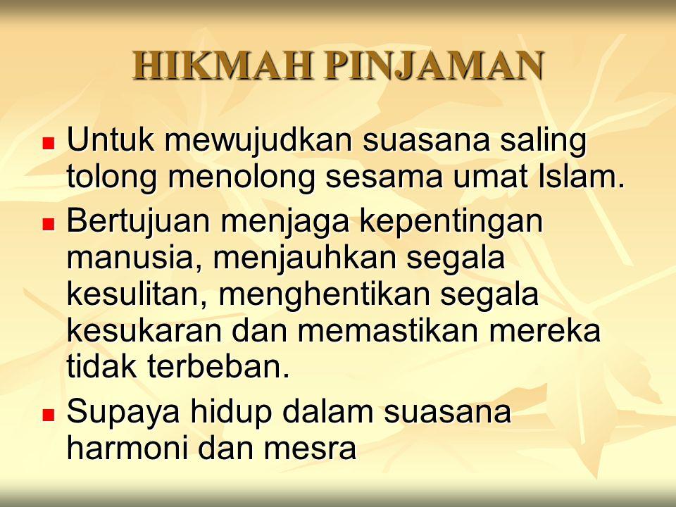 HIKMAH PINJAMAN Untuk mewujudkan suasana saling tolong menolong sesama umat Islam. Untuk mewujudkan suasana saling tolong menolong sesama umat Islam.