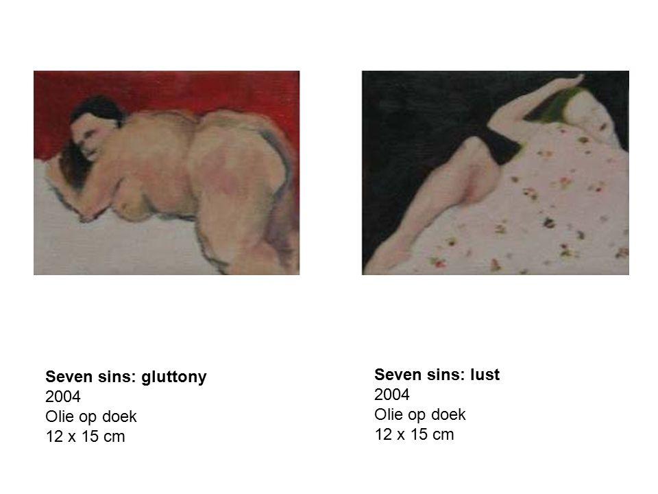 Seven sins: gluttony 2004 Olie op doek 12 x 15 cm Seven sins: lust 2004 Olie op doek 12 x 15 cm