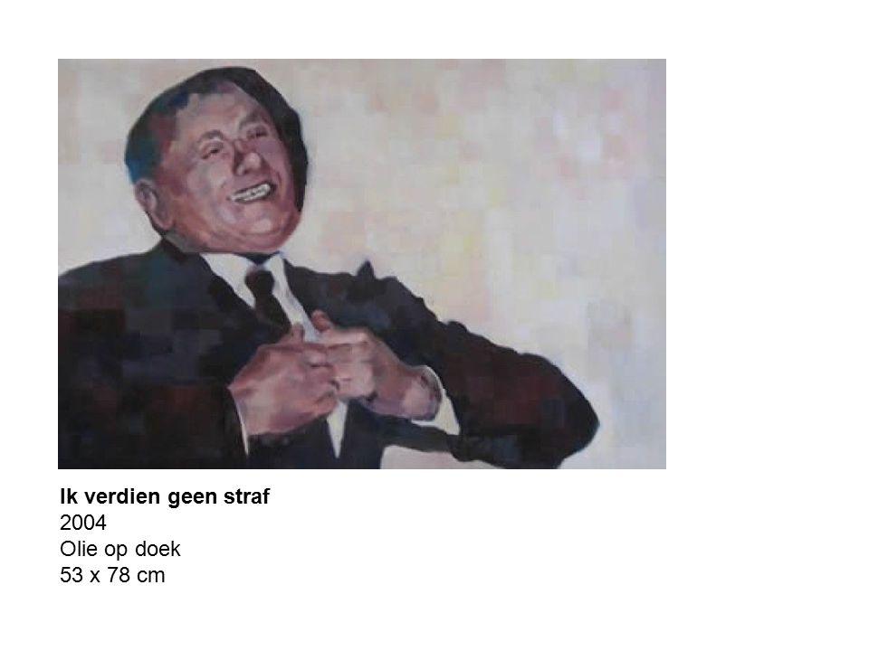 Ik verdien geen straf 2004 Olie op doek 53 x 78 cm