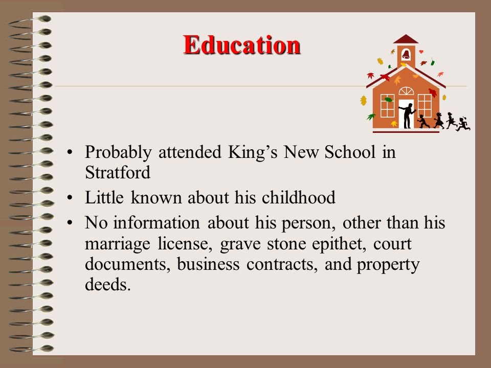 Probably attended King's New School in Stratford Little known about his childhood No information about his person, other than his marriage license, grave stone epithet, court documents, business contracts, and property deeds.