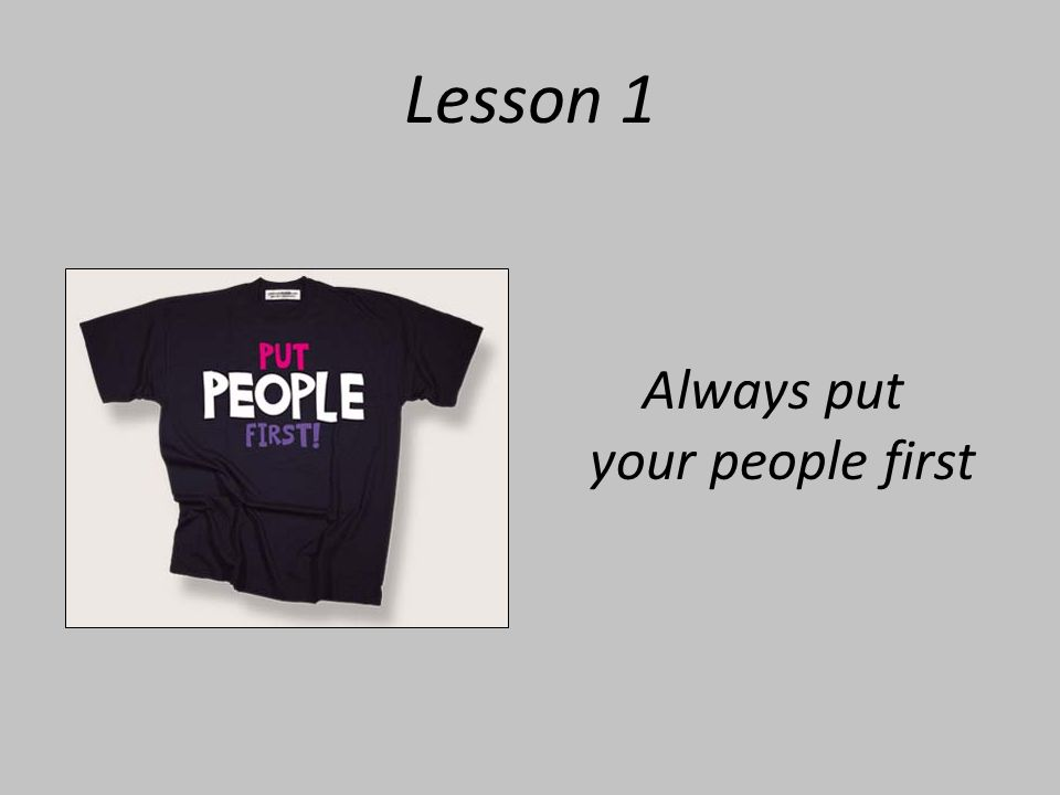Lesson 1 Always put your people first