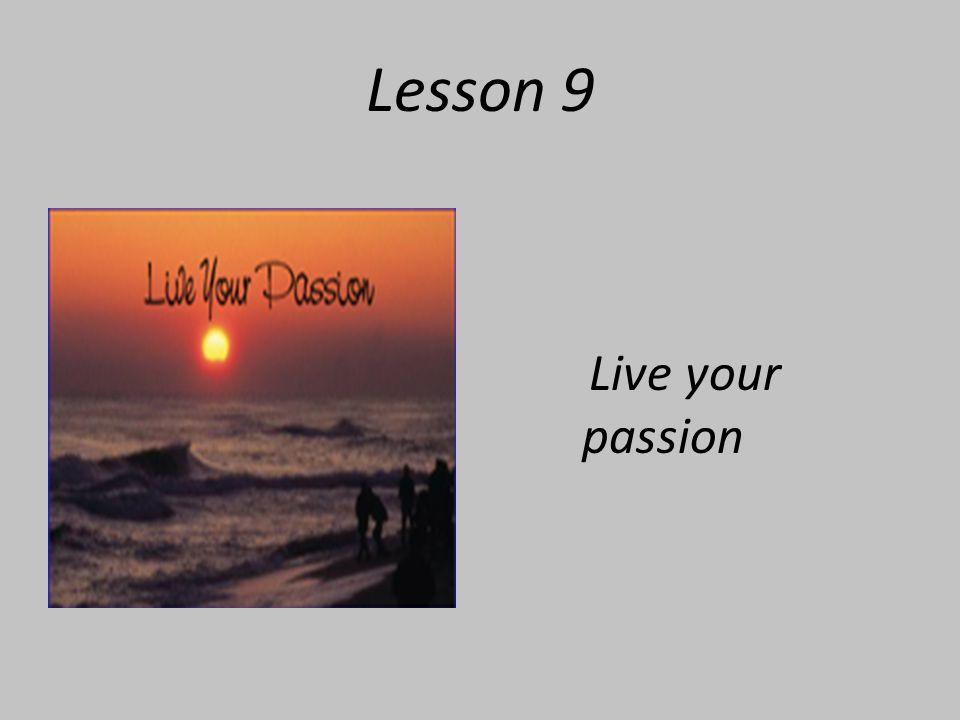 Lesson 9 Live your passion