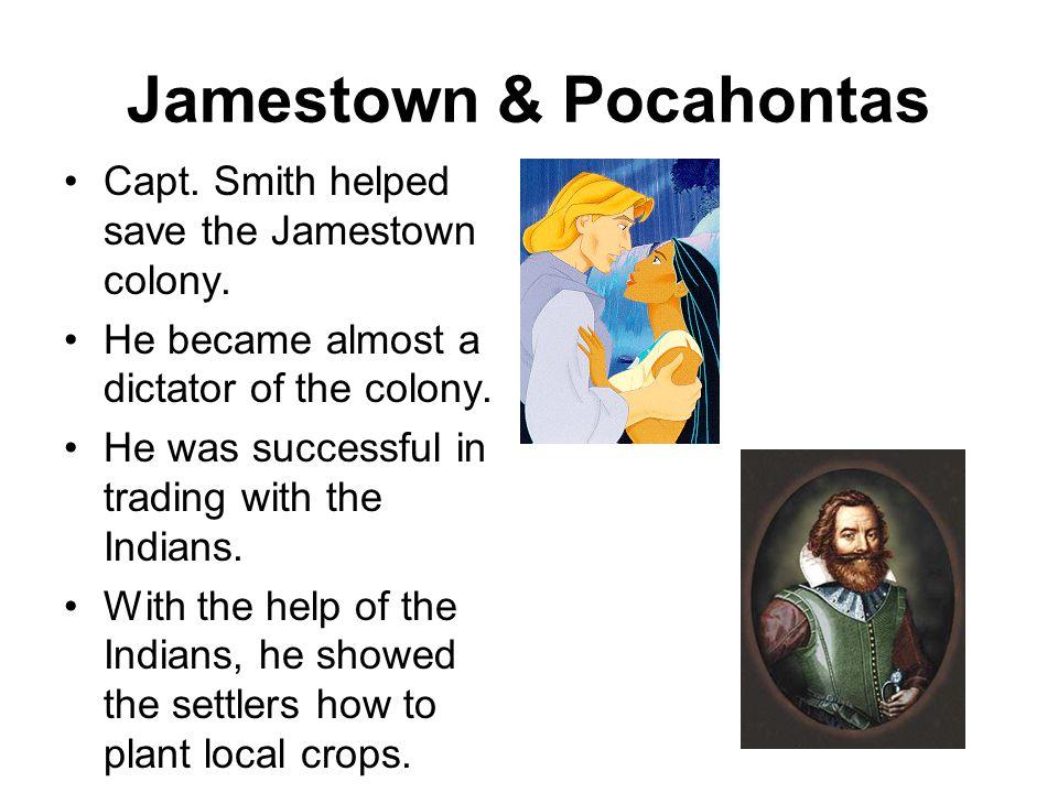 Jamestown & Pocahontas Capt.Smith helped save the Jamestown colony.