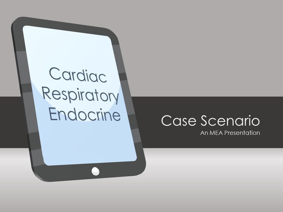 Case Scenario An MEA Presentation