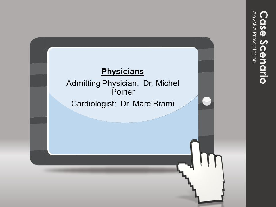 Physicians Admitting Physician: Dr. Michel Poirier Cardiologist: Dr.