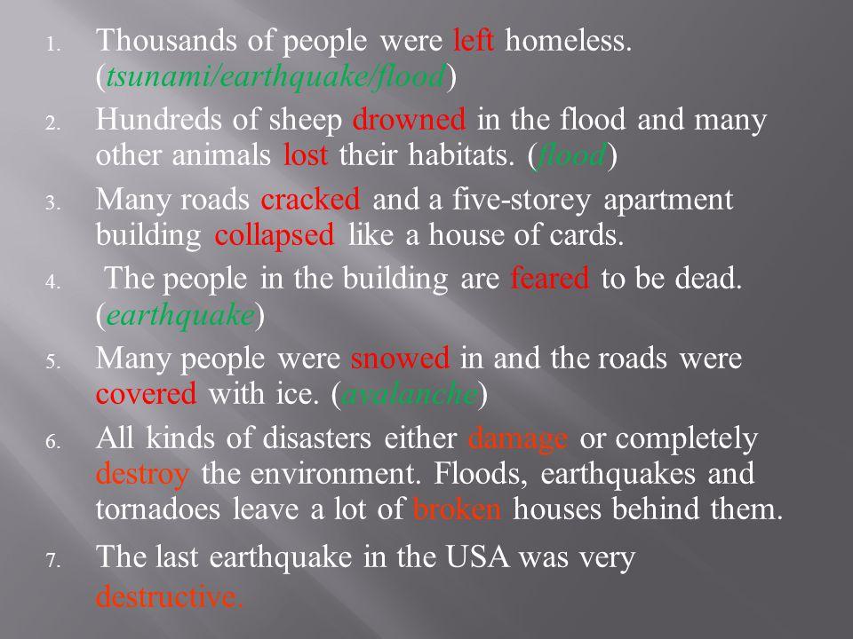 1. Thousands of people were left homeless. (tsunami/earthquake/flood) 2.
