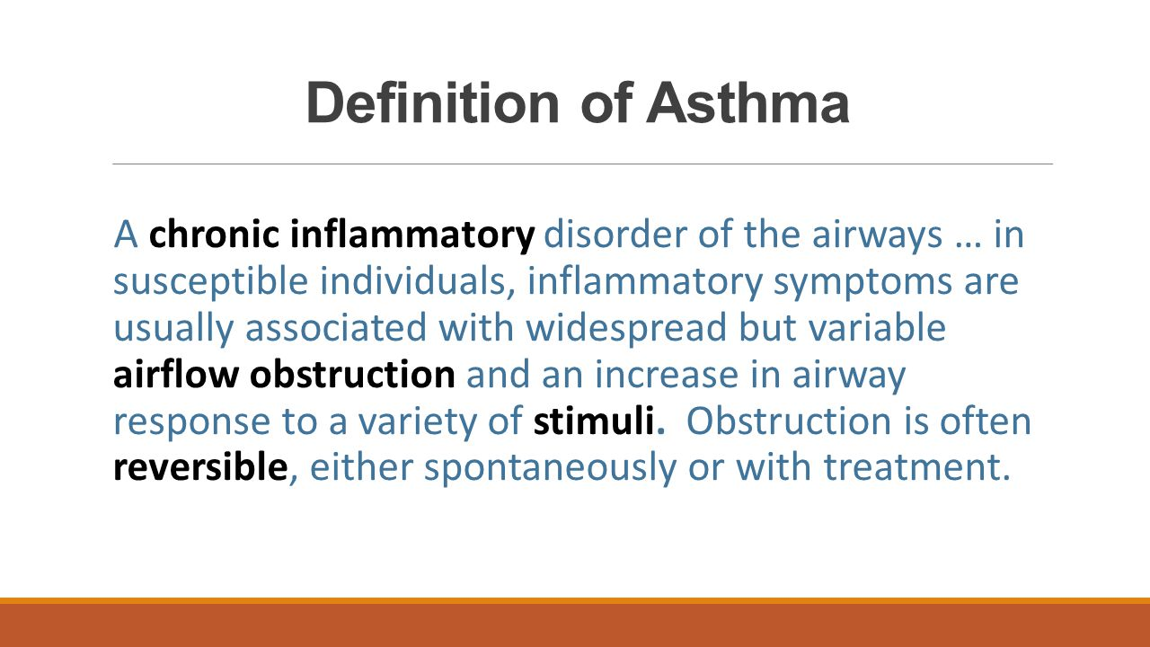 Definition of Asthma A chronic inflammatory disorder of the airways … in susceptible individuals, inflammatory symptoms are usually associated with wi