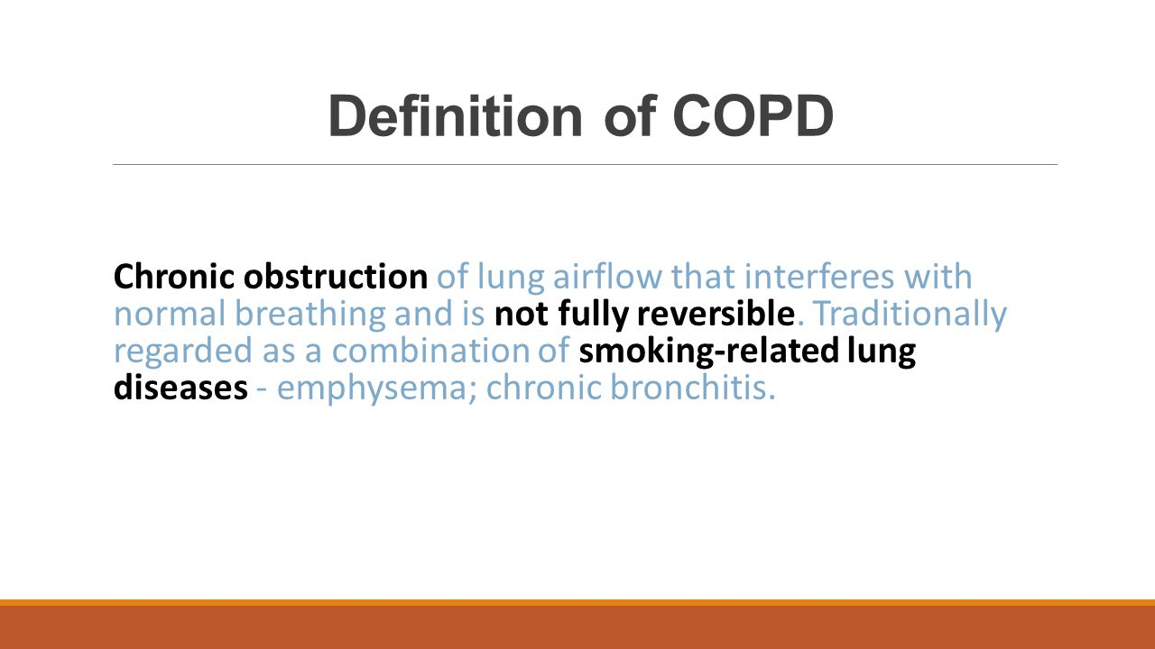Definition of COPD Chronic obstruction of lung airflow that interferes with normal breathing and is not fully reversible. Traditionally regarded as a
