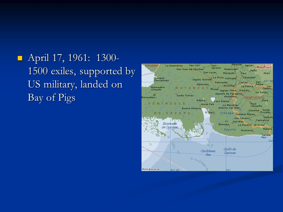 April 17, 1961: 1300- 1500 exiles, supported by US military, landed on Bay of Pigs April 17, 1961: 1300- 1500 exiles, supported by US military, landed on Bay of Pigs