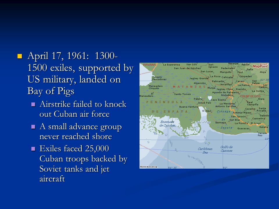 Airstrike failed to knock out Cuban air force Airstrike failed to knock out Cuban air force A small advance group never reached shore A small advance group never reached shore Exiles faced 25,000 Cuban troops backed by Soviet tanks and jet aircraft Exiles faced 25,000 Cuban troops backed by Soviet tanks and jet aircraft