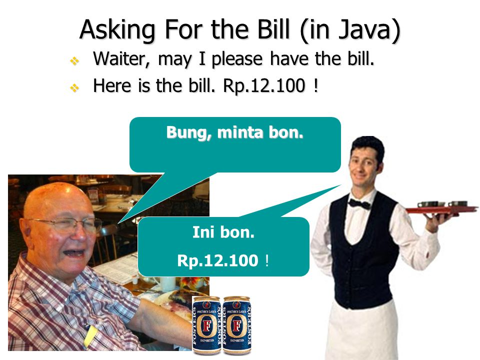 Asking For the Bill (in Java)  Waiter, may I please have the bill.