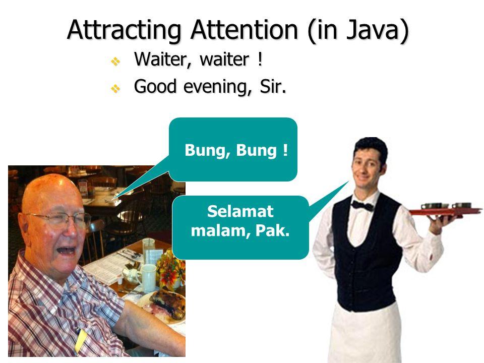 Attracting Attention (in Java)  Waiter, waiter .  Good evening, Sir.