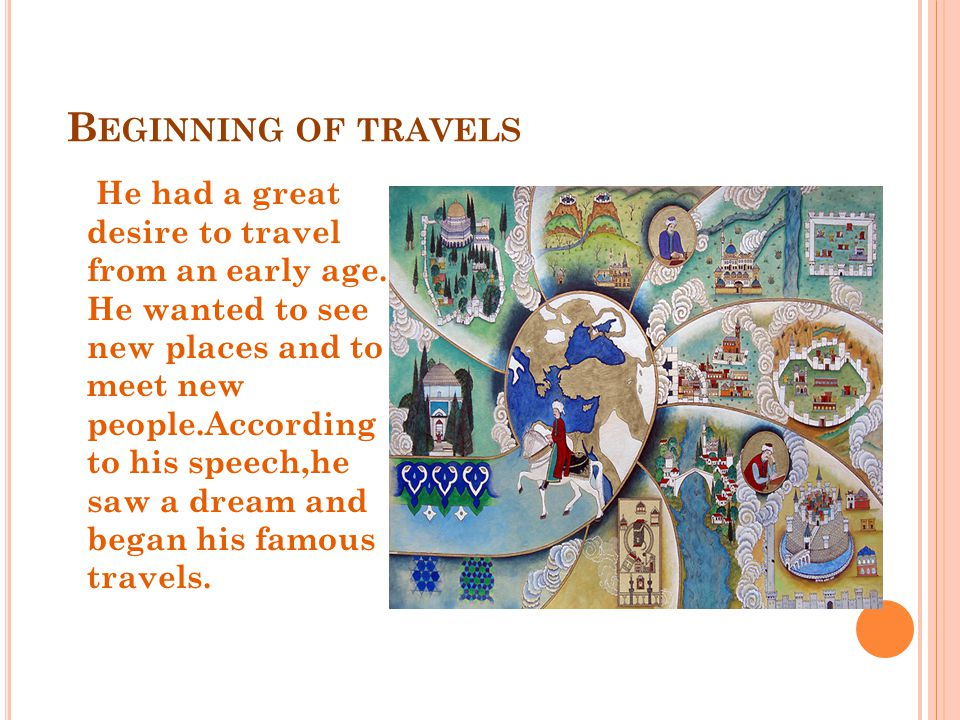 B EGINNING OF TRAVELS He had a great desire to travel from an early age.