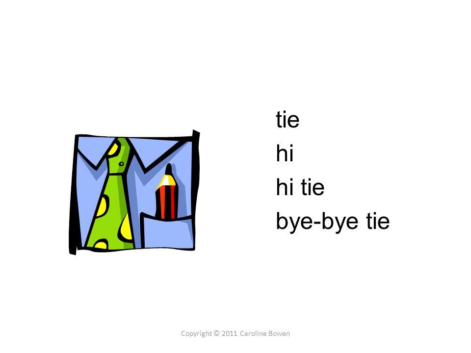 tie hi hi tie bye-bye tie Copyright © 2011 Caroline Bowen