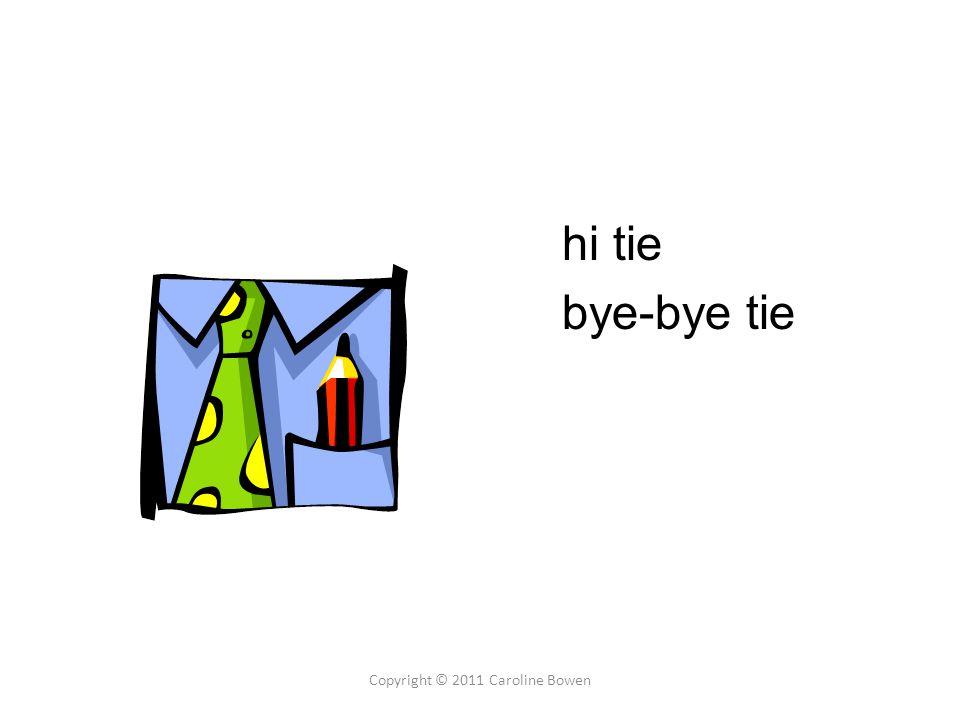 hi tie bye-bye tie Copyright © 2011 Caroline Bowen