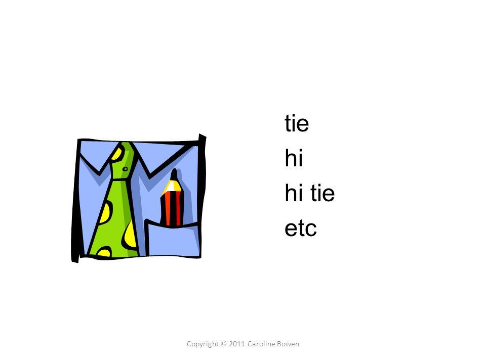 tie hi hi tie etc Copyright © 2011 Caroline Bowen