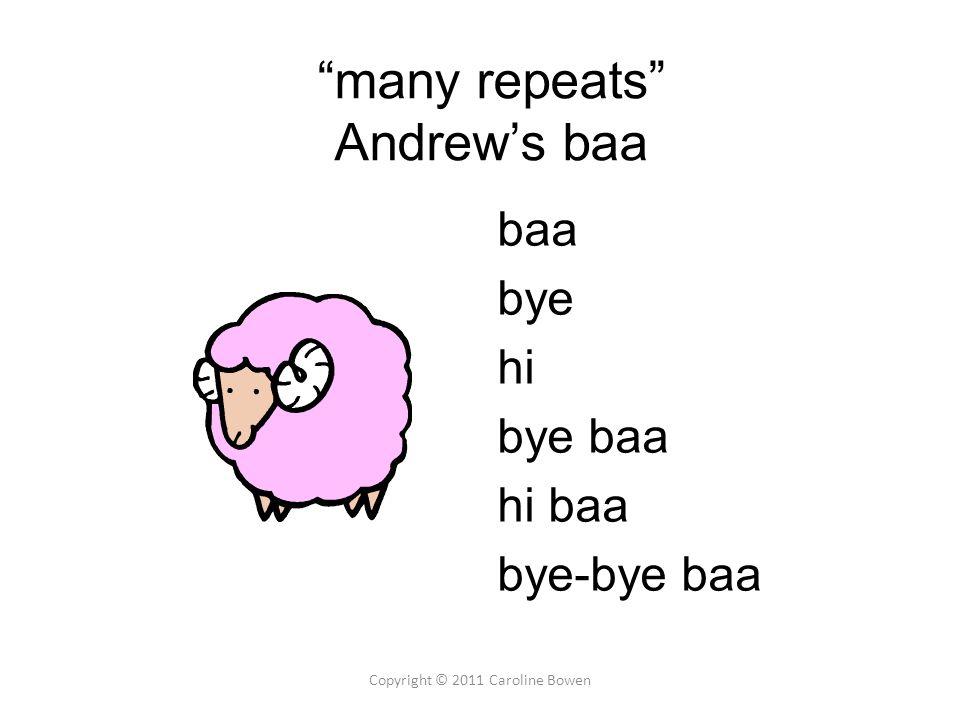 many repeats Andrew's baa baa bye hi bye baa hi baa bye-bye baa Copyright © 2011 Caroline Bowen
