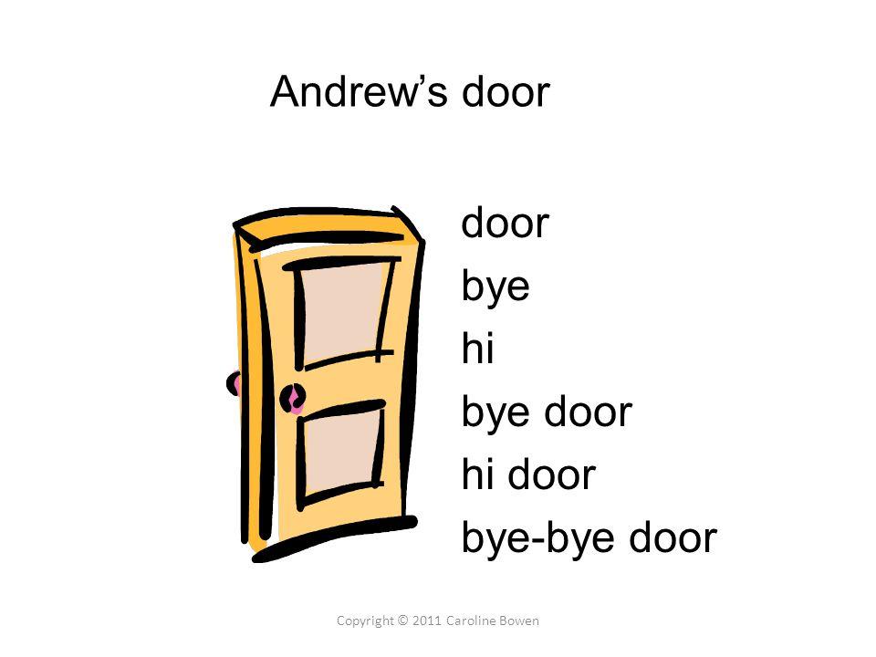 Andrew's door door bye hi bye door hi door bye-bye door Copyright © 2011 Caroline Bowen