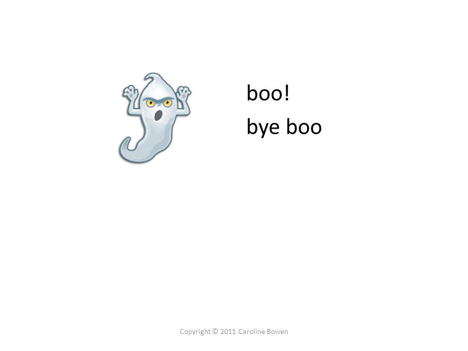 boo! bye boo Copyright © 2011 Caroline Bowen