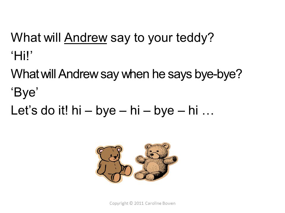 What will your teddy say to Andrew.'Hi!' What will your teddy say when he says bye-bye.