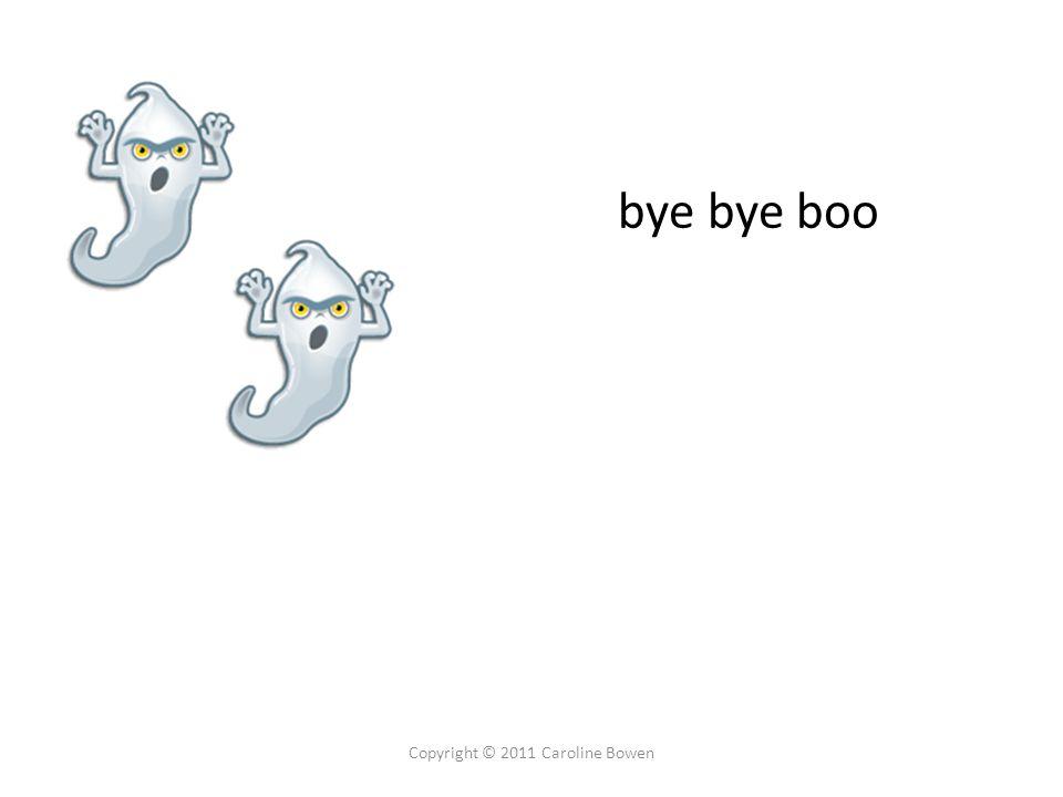 bye bye boo Copyright © 2011 Caroline Bowen
