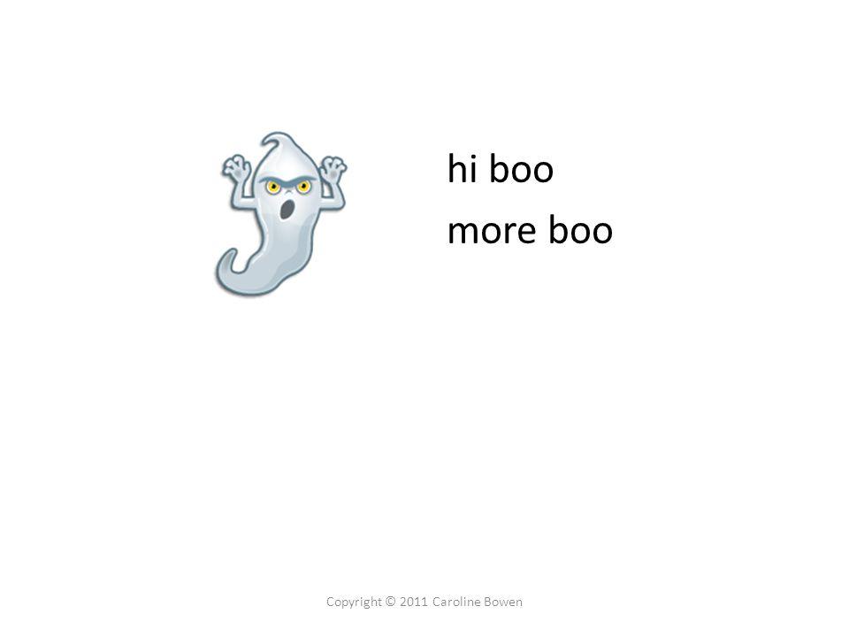 hi boo more boo Copyright © 2011 Caroline Bowen