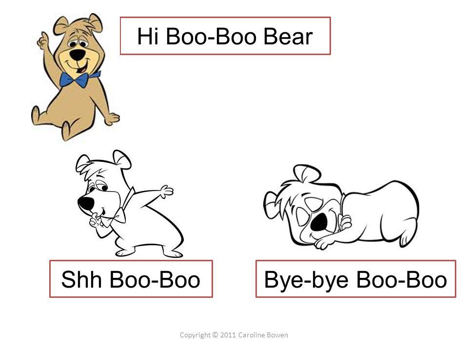 Copyright © 2011 Caroline Bowen Hi Boo-Boo Bear Bye-bye Boo-BooShh Boo-Boo