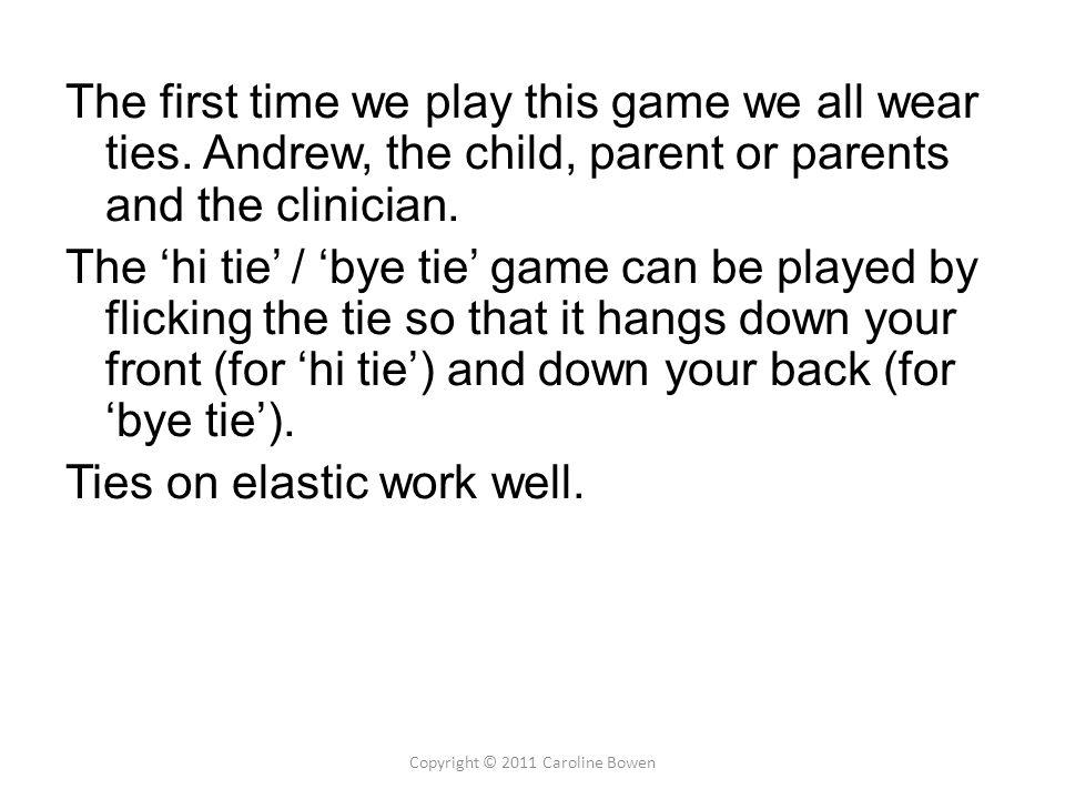 many repeats Andrew's tie tie bye Copyright © 2011 Caroline Bowen