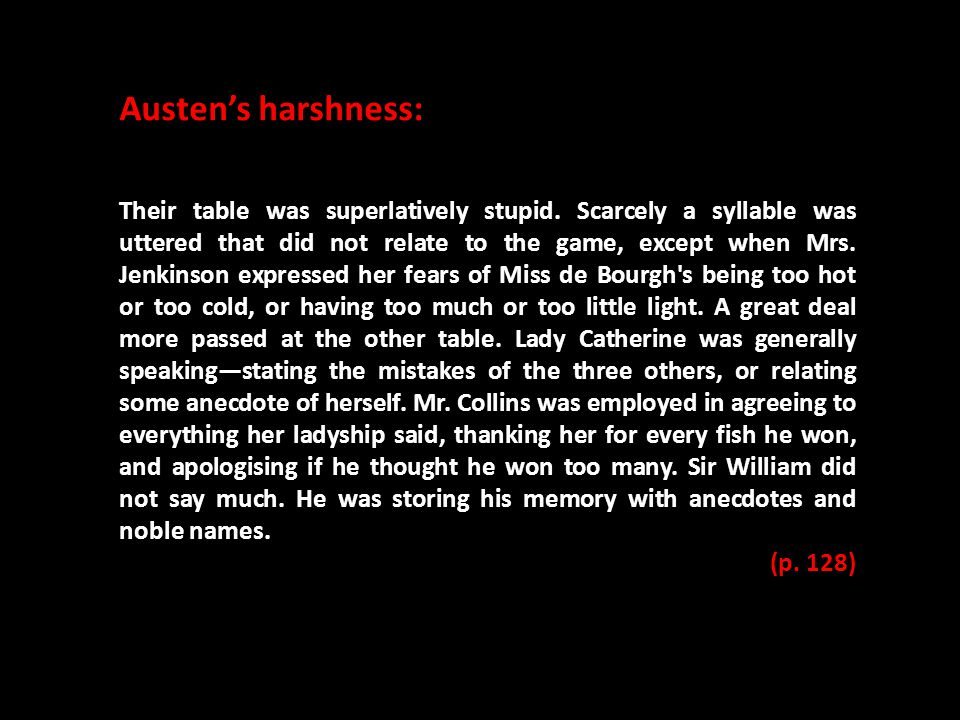 Austen's harshness: Their table was superlatively stupid.
