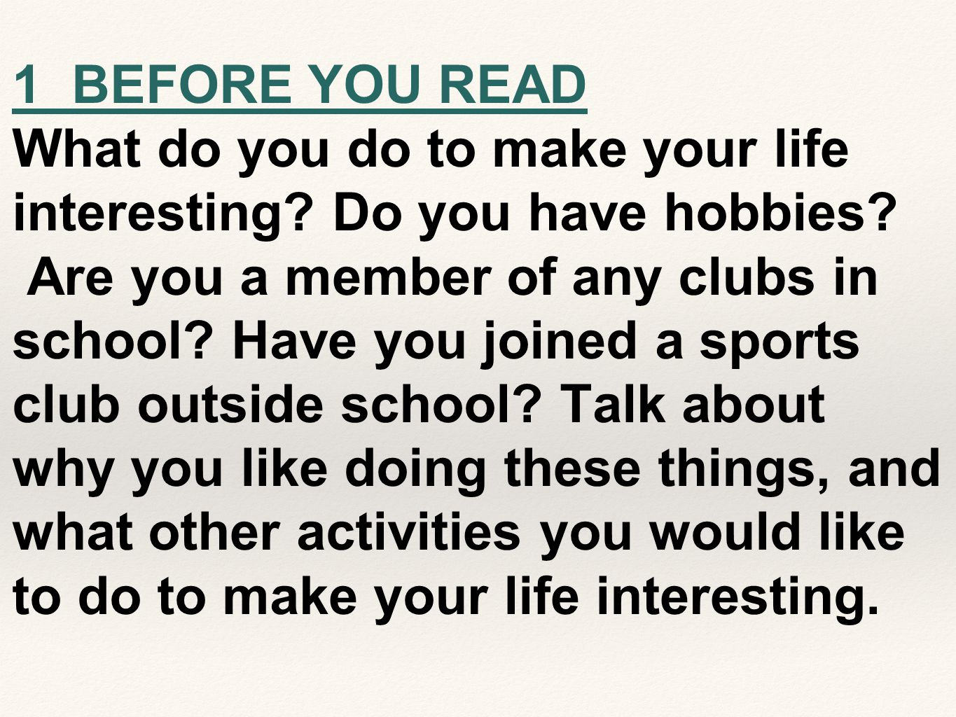 1 BEFORE YOU READ What do you do to make your life interesting? Do you have hobbies? Are you a member of any clubs in school? Have you joined a sports