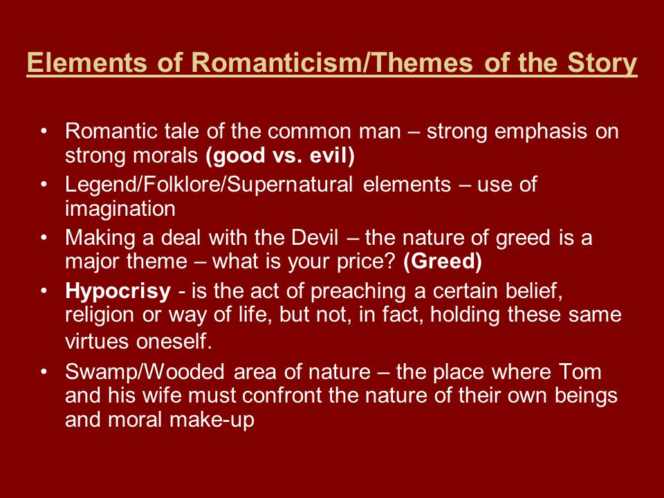 Elements of Romanticism/Themes of the Story Romantic tale of the common man – strong emphasis on strong morals (good vs. evil) Legend/Folklore/Superna