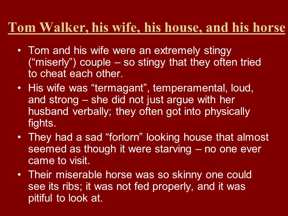 """Tom Walker, his wife, his house, and his horse Tom and his wife were an extremely stingy (""""miserly"""") couple – so stingy that they often tried to cheat"""