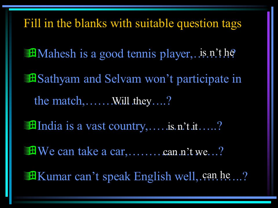  Mahesh is a good tennis player,………. Sathyam and Selvam won't participate in the match,………………...