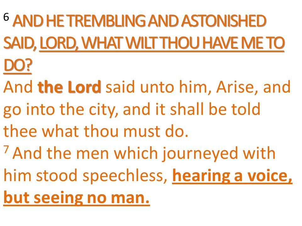 AND HE TREMBLING AND ASTONISHED SAID, LORD, WHAT WILT THOU HAVE ME TO DO.