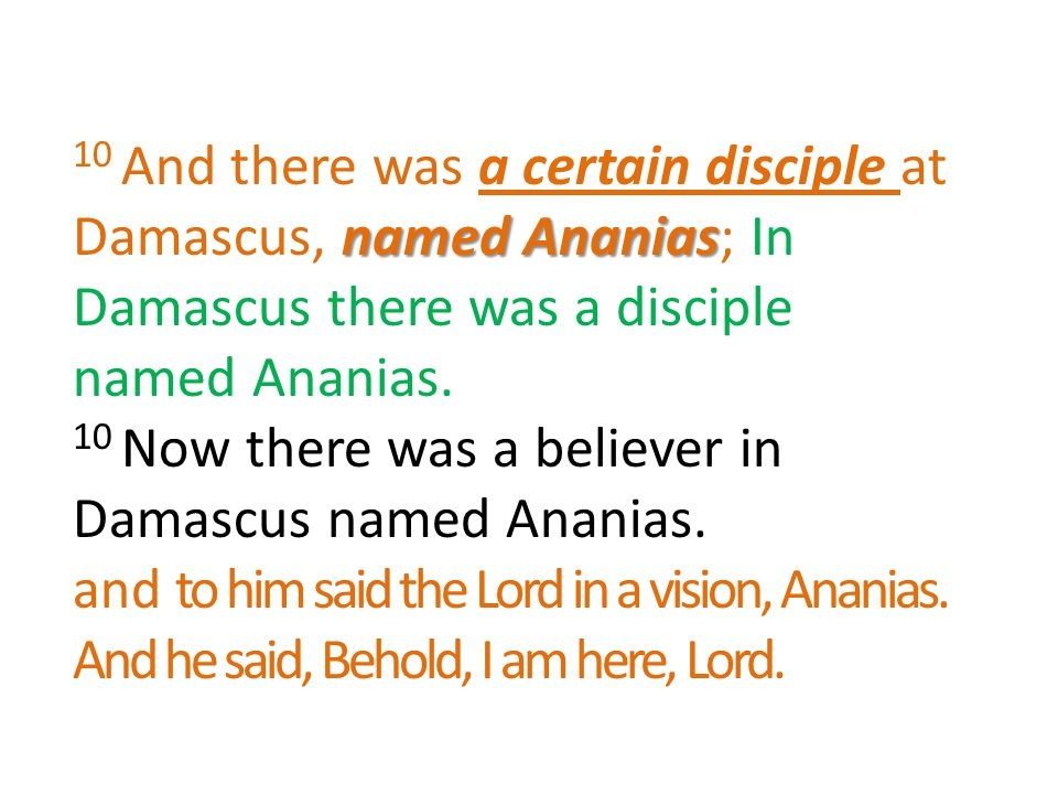 named Ananias 10 And there was a certain disciple at Damascus, named Ananias; In Damascus there was a disciple named Ananias.
