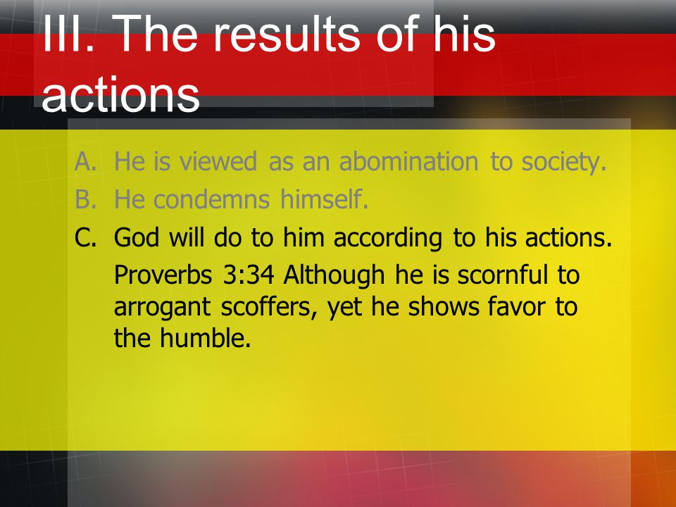 III. The results of his actions A.He is viewed as an abomination to society.