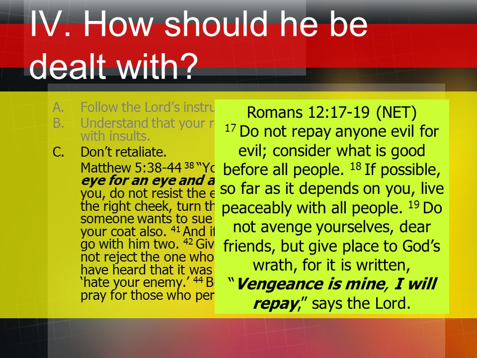 IV. How should he be dealt with. A.Follow the Lord's instruction in Matthew.