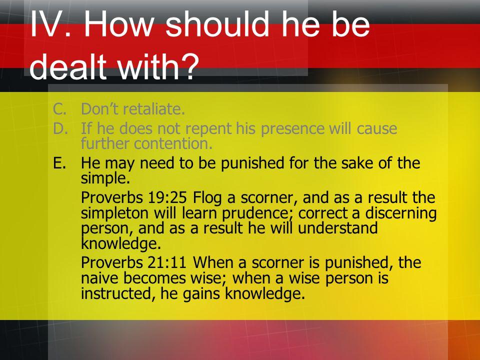 IV. How should he be dealt with. C. Don't retaliate.