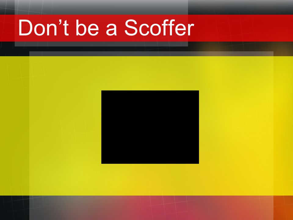 Don't be a Scoffer