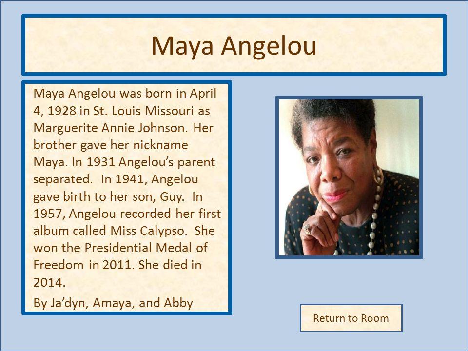 Return to Room Maya Angelou Maya Angelou was born in April 4, 1928 in St.