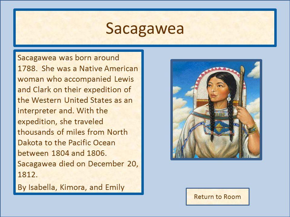 Return to Room Sacagawea Sacagawea was born around 1788.