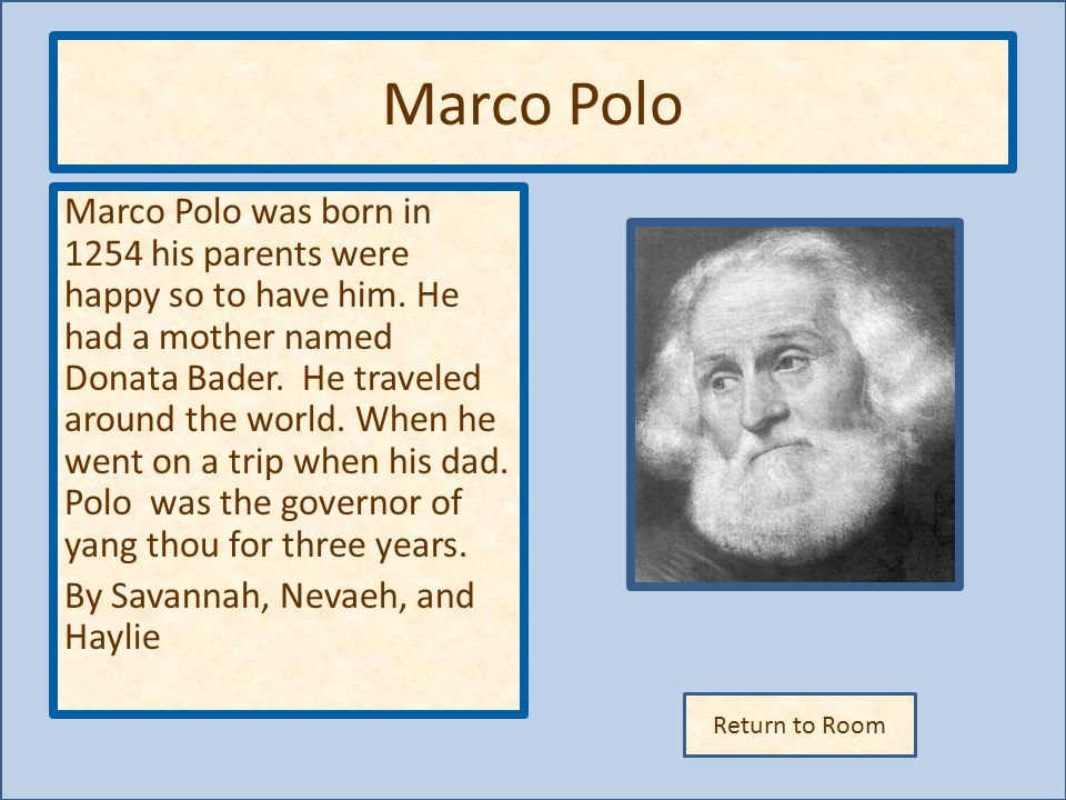 Return to Room Marco Polo Marco Polo was born in 1254 his parents were happy so to have him.