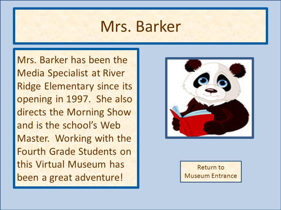 Return to Museum Entrance Mrs. Barker Mrs.