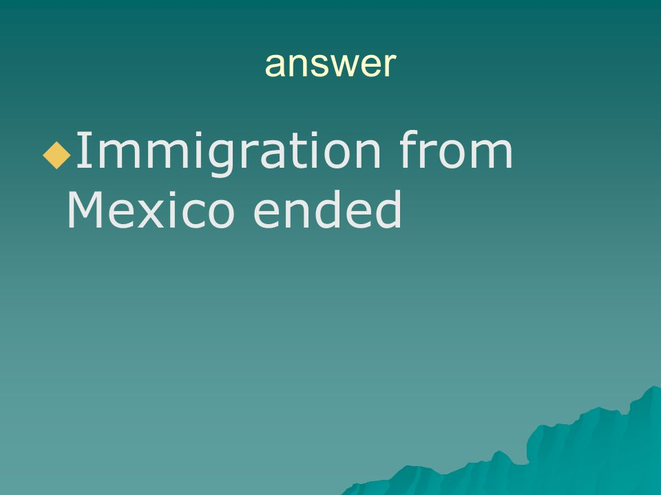 REVIEW QUESTION All were some of the changes made from the April 6, 1830 law, EXCEPT?   New forts were built   Immigration from Mexico ended   E
