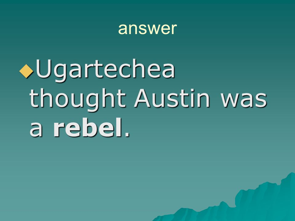 REVIEW QUESTION Why did Ugartechea try to arrest John Austin at the Battle of Velasco?   Austin refused to pay customs duties   Ugartechea thought
