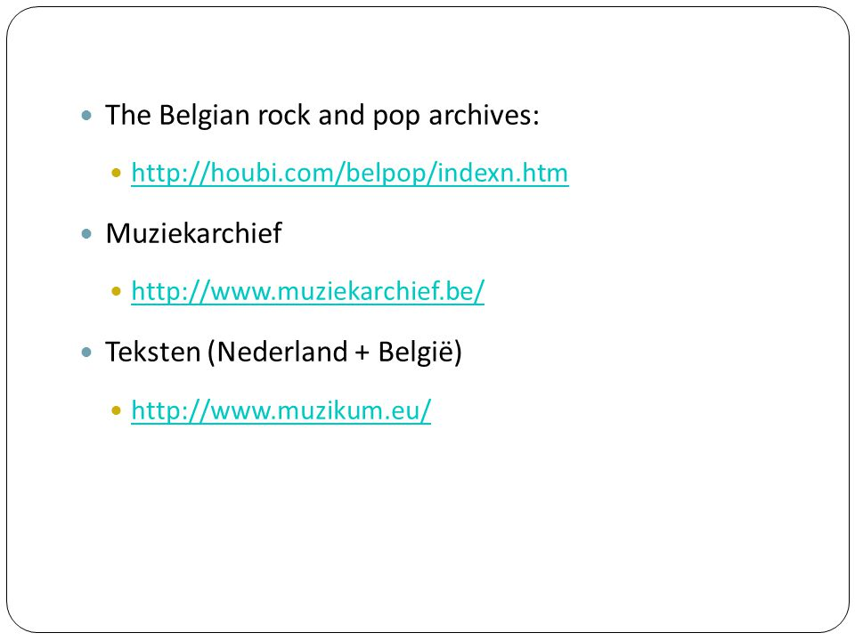 The Belgian rock and pop archives: http://houbi.com/belpop/indexn.htm Muziekarchief http://www.muziekarchief.be/ Teksten (Nederland + België) http://www.muzikum.eu/