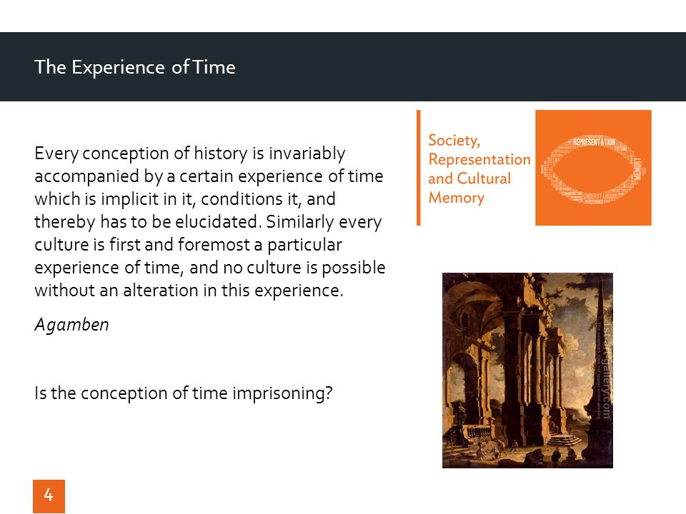 The Experience of Time 4 Every conception of history is invariably accompanied by a certain experience of time which is implicit in it, conditions it, and thereby has to be elucidated.